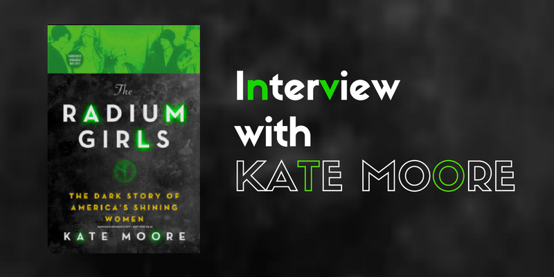 Interview with Kate Moore, The Radium Girls