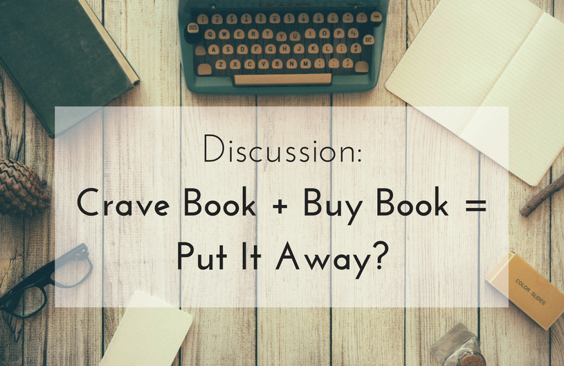 Discussion: Crave Book + Buy Book = Put It Away?