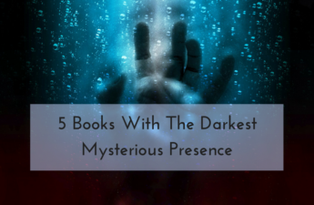 5 Books With The Darkest Mysterious Presence