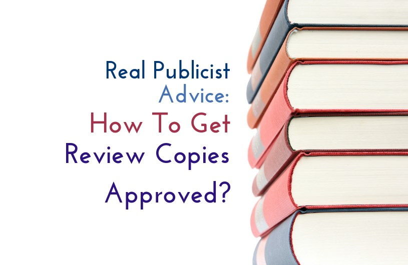 real publicist advice on how to get review copies approved