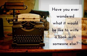 Have you ever wondered what it would be like to write a book with someone else?